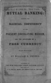 Mutual Banking: Showing the Radical Deficiency of the Present Circulating Medium, and the Advantages of Free Currency