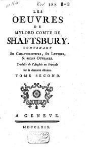 Les oeuvres de Mylord comte de Shaftsbury: contenant ses caracteristicks, les lettres, & autres ouvrages, traduits e l'anglois en françois sur la derniere édition