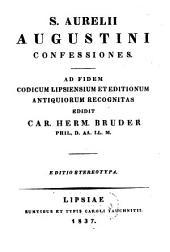 S. Aurelii Augustini confessiones: ad fidem codicum Lipsiensium et editionum antiquiorum recognitas