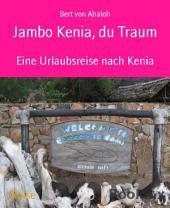 Jambo Kenia, du Traum: Eine Urlaubsreise nach Kenia