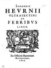 Iohannis Hevrnij Vltraiectini De febribvs liber