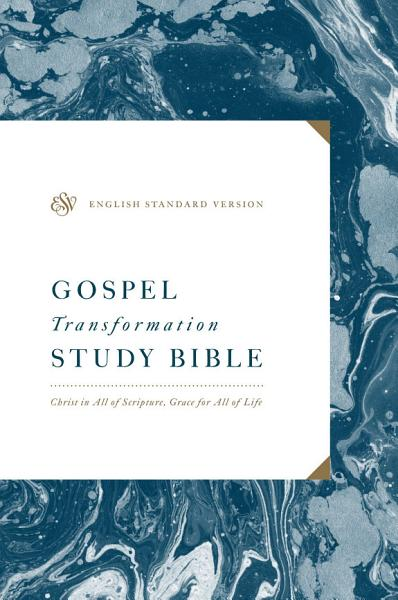 ESV Gospel Transformation Study Bible  Christ in All of Scripture  Grace for All of Life PDF