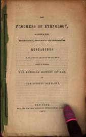 The Progress of Ethnology: An Account of Recent Archæological, Philological and Geographical Researches in Various Parts of the Globe, Tending to Elucidate the Physical History of Man