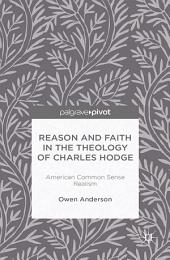 Reason and Faith in the Theology of Charles Hodge: American Common Sense Realism