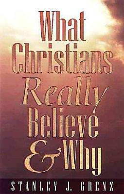 What Christians Really Believe--and why
