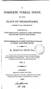 A complete verbal index to the plays of Shakspeare  adapted to all the editions Book