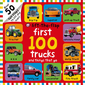 First 100 Trucks and Things That Go Lift the Flap