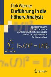 Einführung in die höhere Analysis: Topologische Räume, Funktionentheorie, Gewöhnliche Differentialgleichungen, Maß- und Integrationstheorie, Funktionalanalysis Index.- Literaturverzeichnis.