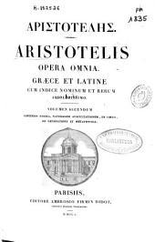 Aristotelis Opera omnia: graece et latine, cum indice nominum et rerum absolutissimo. continens Ethica, Naturalem auscultationem, De coelo [i.e. caelo], De generatione et Metaphysica