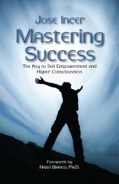 Mastering Success: The Key to Self Empowerment and Higher Consciousnes