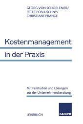 Kostenmanagement in der Praxis: Mit Fallstudien und Lösungen aus der Unternehmensberatung