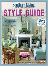 SOUTHERN LIVING Style Guide: Decorating Tips and Tricks from the South's Most Beautiful Homes