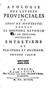 Apologie des Lettres provinciales de Louis de Montalte; contre la derniere reponse des PP. jesuites, intitulee Entretiens de Cleandre et d'Eudoxe. (Premiere (-deuxieme) partie