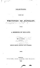 Selections from the Writings of Fenelon: With an Appendix, Containing a Memoir of His Life