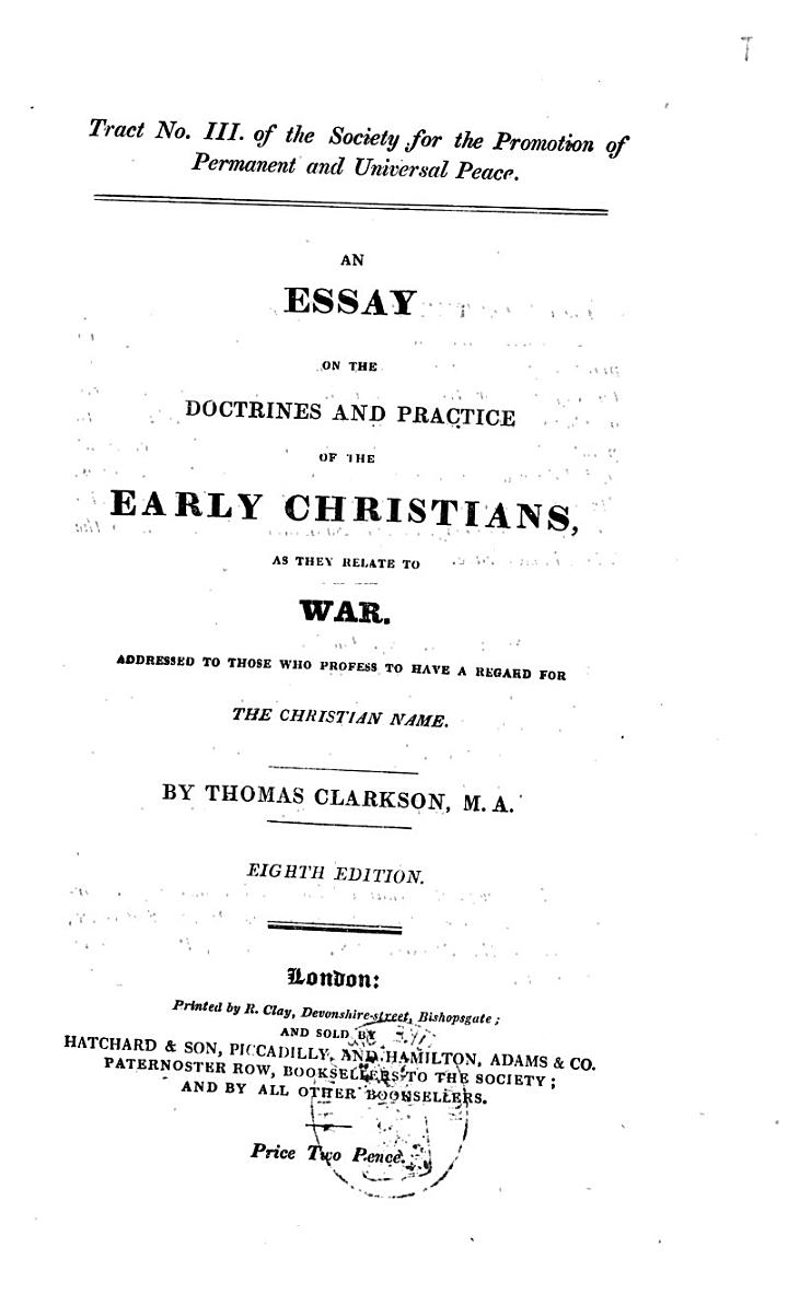 An Essay on the Doctrines and Practice of the Early Christians as They Relate to War