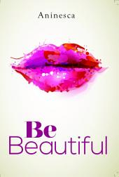 Be Beautiful: Everything is a miracle