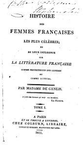 Histoire des femmes françaises les plus célèbres: et de leur influence sur la littérature française comme portectrices des lettres et comme auteurs, Volume1