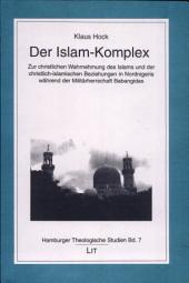 Der Islam-Komplex: zur christlichen Wahrnehmung des Islams und der christlich-islamischen Beziehungen in Nordnigeria während der Militärherrschaft Babangidas