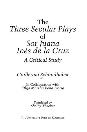 The Three Secular Plays of Sor Juana In  s de la Cruz