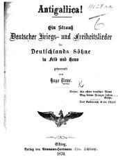 Antigallica! Ein Strauss Deutscher Kriegs- und Freiheitslieder für Deutschlands Söhne in Feld und Haus, gesammelt von H. V.