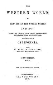 The Western World: Or, Travels in the United States in 1846-47: Exhibiting Them in Their Latest Development, Social, Political and Industrial, Including a Chapter on California, Volume 1