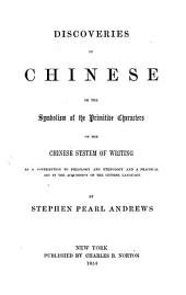 Discoveries in Chinese Or the Symbolism of the Primitive Characters of the Chinese System of Writing ...