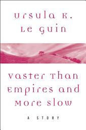 Vaster than Empires and More Slow: A Story