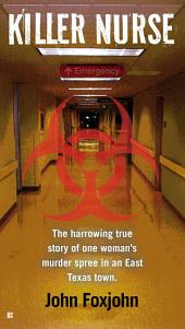 Killer Nurse: The Harrowing True Story of One Woman's Murder Spree in an East Texas Town