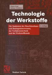 Technologie der Werkstoffe: Für Studenten des Maschinenbaus und Bauingenieurwesens, der Verfahrenstechnik und der Werkstoffkunde, Ausgabe 6