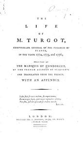 The Life of M. Turgot, Comptroller General of the Finances of France, in the Years 1774, 1775, and 1776