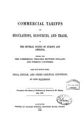 Commercial Tariffs and Regulations, Resources, and Trade, of the Several States of Europe and America: Together with the Commercial Treaties Between England and Foreign Countries. India, Ceylon and other oriental countries, Part 23