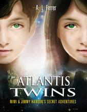 Atlantis Twins : Mimi & Jimmy Hanson's Secret Adventures