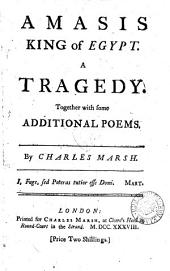 Amasis King of Egypt: A Tragedy. Together with Some Additional Poems. By Charles Marsh