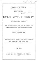 Mosheim s Institutes of Ecclesiastical History     A new and literal translation     by James Murdock     Revised  and supplementary notes added  by James Seaton Reid     Fourth edition PDF