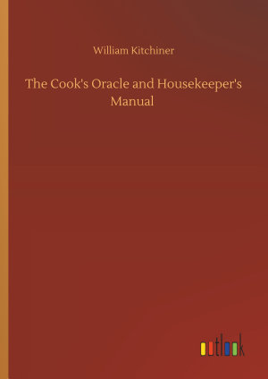 The Cook s Oracle and Housekeeper s Manual PDF