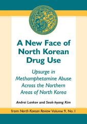 A New Face of North Korean Drug Use: Upsurge in Methamphetamine Abuse Across the Northern Areas of North Korea