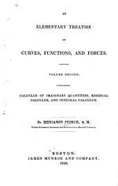 An Elementary Treatise on Curves, Functions, and Forces: Calculus of imaginary quantities, residual calculus, and integral calculus