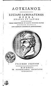 Lukianos: Luciani Samostatensi opera graece et latine. Volumen tertium, Τόμος 3