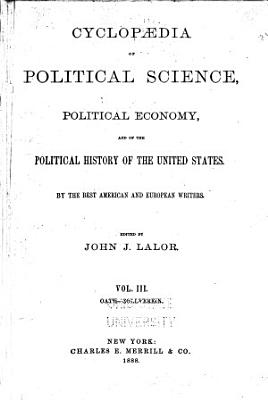 Cyclopaedia of Political Science  Political Economy  and of the Political History of the United States PDF