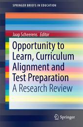 Opportunity to Learn, Curriculum Alignment and Test Preparation: A Research Review