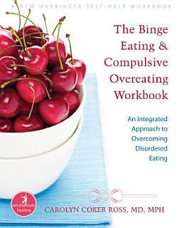 The Binge Eating and Compulsive Overeating Workbook Book