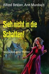Sieh nicht in die Schatten!: Sechs Romantic Thriller