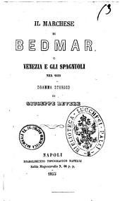 Il marchese di Bedmar o Venezia e gli spagnuoli nel 1618 dramma storico di Giuseppe Revere