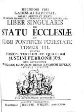 Religiosi viri Ladislai Sappelii ... Liber singularis de statu ecclesiae et summi pontificis potestate: Contra tomos tertium et quartum Justini Febronii Jcti. ..., Volume 3