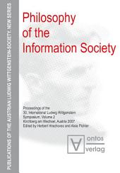 Philosophy of the Information Society: Proceedings of the 30th International Ludwig Wittgenstein-Symposium in Kirchberg, 2007