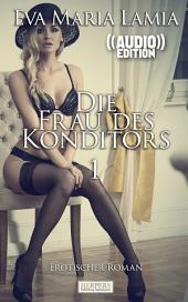 Die Frau des Konditors 1 - Erotischer Roman (( Audio )) [Edition Edelste Erotik]: Buch & Hörbuch