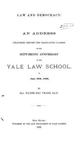 Law and Democracy: An Address Delivered Before the Graduating Classes at the Sixty-second Anniversary of the Yale Law School, on June 29th, 1886