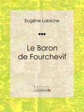 Le Baron de Fourchevif: Pièce de théâtre comique