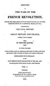 History of the Wars of the French Revolution, from the Breaking Out of the War, in 1792, to the Restoration of a General Peace, in 1815: Comprehending the Civil History of Great Britain and France, During that Period, Volume 1