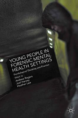 Young People in Forensic Mental Health Settings